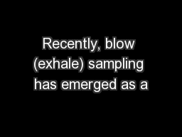 Recently, blow (exhale) sampling has emerged as a