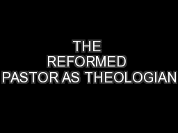 THE REFORMED PASTOR AS THEOLOGIAN