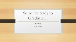 So you're ready to Graduate PowerPoint PPT Presentation