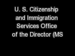 U. S. Citizenship and Immigration Services Office of the Director (MS