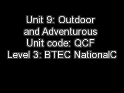 Unit 9: Outdoor and Adventurous Unit code: QCF Level 3: BTEC NationalC