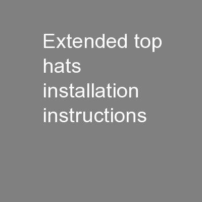 Extended top hats installation instructions PowerPoint PPT Presentation