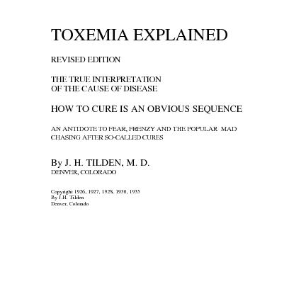 TOXEMIA EXPLAINED   REVISED EDITION   THE TRUE INTERPRETATION  OF THE