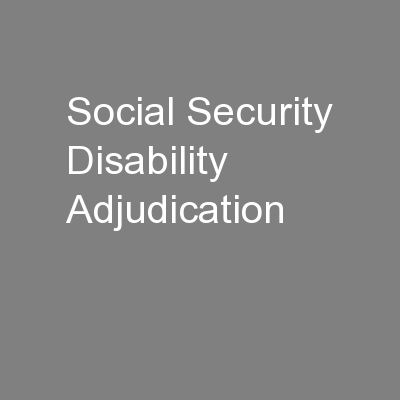 Social Security Disability Adjudication PowerPoint PPT Presentation