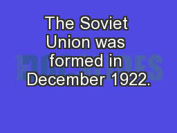 The Soviet Union was formed in December 1922. PowerPoint PPT Presentation