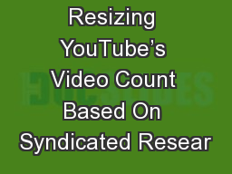Resizing YouTube's Video Count Based On Syndicated Resear PowerPoint PPT Presentation