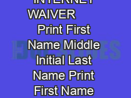 RELEASE OF ALL CLAIMS WAIVER OF LIABILITY AND ASSUMPTION OF RISK INTERNET WAIVER        Print First Name Middle Initial Last Name Print First Name Middle Initial Last Name WARNING THIS AGREEMENT IS LE