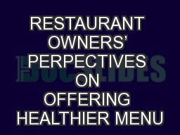 RESTAURANT OWNERS' PERPECTIVES ON OFFERING HEALTHIER MENU