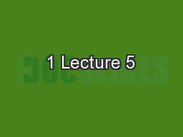 1 Lecture 5