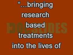 """…bringing research based treatments into the lives of"