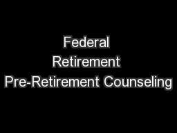 Federal Retirement Pre-Retirement Counseling PowerPoint PPT Presentation