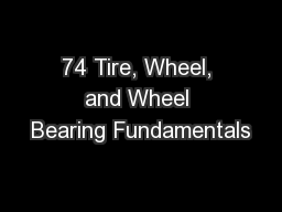 74 Tire, Wheel, and Wheel Bearing Fundamentals
