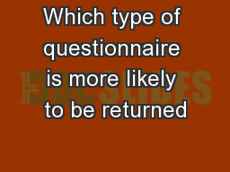 Which type of questionnaire is more likely to be returned