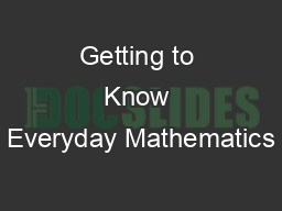Getting to Know Everyday Mathematics PowerPoint PPT Presentation