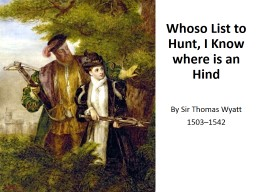 Whoso List to Hunt, I Know where is an Hind