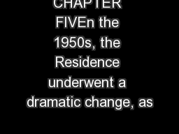 CHAPTER FIVEn the 1950s, the Residence underwent a dramatic change, as