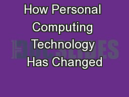 How Personal Computing Technology Has Changed PowerPoint PPT Presentation
