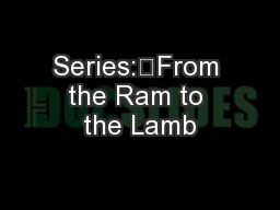 Series:	From the Ram to the Lamb