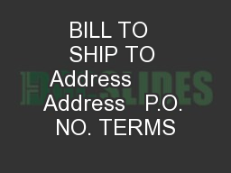 BILL TO  SHIP TO Address        Address   P.O. NO. TERMS
