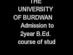 THE UNIVERSITY OF BURDWAN      Admission to 2year B.Ed. course of stud
