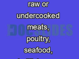 Consuming raw or undercooked meats, poultry, seafood, shellfish or egg