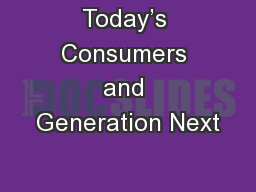 Today's Consumers and Generation Next