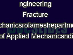 ngineering Fracture Mechanicsrofameshepartment of Applied Mechanicsndi PowerPoint PPT Presentation