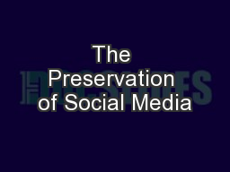 The Preservation of Social Media