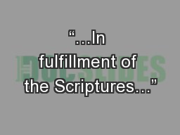 """""""…In fulfillment of the Scriptures…"""""""