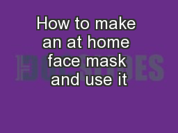 How to make an at home face mask and use it