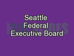 Seattle Federal Executive Board PowerPoint PPT Presentation