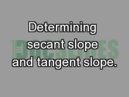 Determining secant slope and tangent slope. PowerPoint PPT Presentation