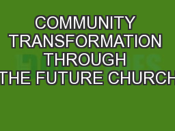 COMMUNITY TRANSFORMATION THROUGH THE FUTURE CHURCH