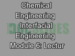 NPTEL  Chemical Engineering  Interfacial Engineering  Module 6: Lectur PowerPoint PPT Presentation