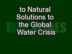 to Natural Solutions to the Global Water Crisis