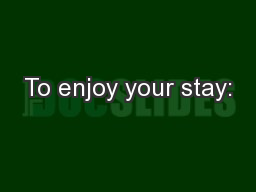 To enjoy your stay:
