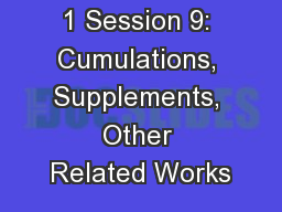 1 Session 9: Cumulations, Supplements, Other Related Works