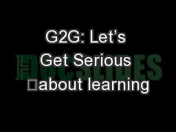 G2G: Let's Get Serious about learning