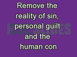 Remove the reality of sin, personal guilt and the human con