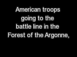 American troops going to the battle line in the Forest of the Argonne, PowerPoint PPT Presentation