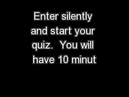 Enter silently and start your quiz.  You will have 10 minut
