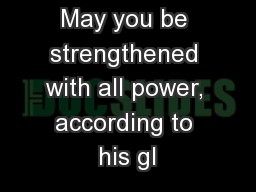 May you be strengthened with all power, according to his gl PowerPoint PPT Presentation