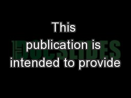This publication is intended to provide