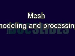 Mesh modeling and processing