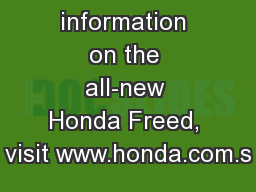 For more information on the all-new Honda Freed, visit www.honda.com.s