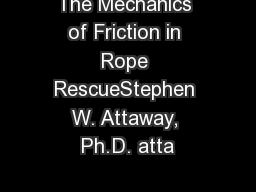 The Mechanics of Friction in Rope RescueStephen W. Attaway, Ph.D. atta