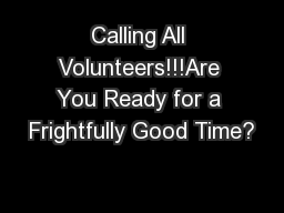 Calling All Volunteers!!!Are You Ready for a Frightfully Good Time?