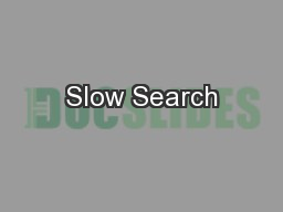 Slow Search PowerPoint PPT Presentation