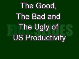 The Good, The Bad and The Ugly of US Productivity