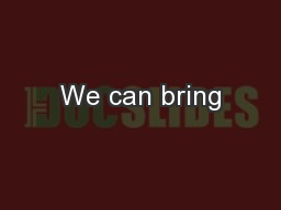 We can bring